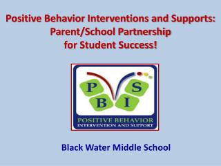 Positive Behavior Interventions and Supports: Parent/School Partnership  for Student Success!