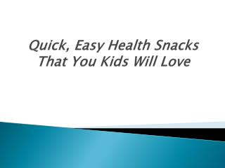 Quick, Easy Health Snacks That You Kids Will Love