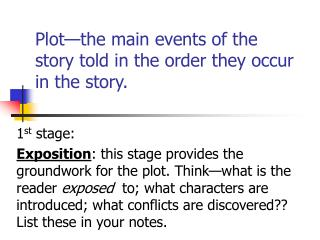 Plot—the main events of the story told in the order they occur in the story.