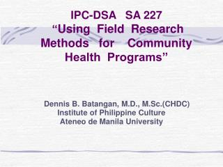 "IPC-DSA   SA 227  "" Using  Field  Research  Methods   for    Community  Health  Programs"""