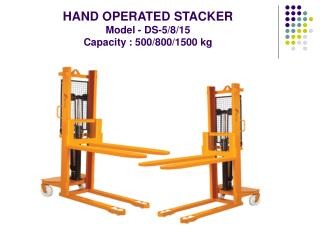 HAND OPERATED STACKER  Model - DS-5/8/15  Capacity : 500/800/1500 kg