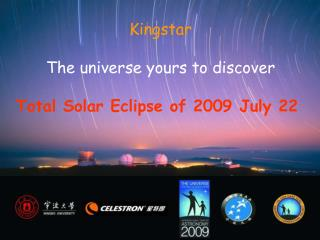 Kingstar The universe yours to discover Total Solar Eclipse of 2009 July 22
