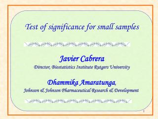 Test of significance for small samples   Javier Cabrera Director, Biostatistics Institute Rutgers University  Dhammika A