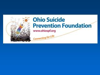 Cheryl Holton, Program Director Ohio Suicide Prevention Foundation 1900 Kenny Road