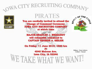 You are cordially invited to attend the Change of Command Ceremony IOWA CITY RECRUITING COMPANY