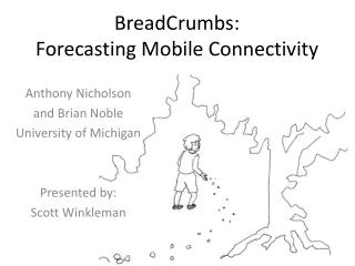 BreadCrumbs :   Forecasting Mobile Connectivity