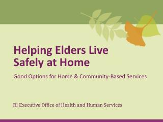 Helping Elders Live Safely at Home Good Options for Home & Community-Based Services