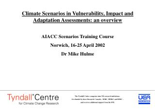 Climate Scenarios in Vulnerability, Impact and Adaptation Assessments: an overview  AIACC Scenarios Training Course Norw