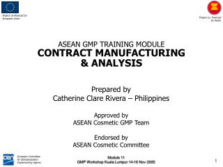 Prepared by Catherine Clare Rivera  – Philippines Approved by ASEAN Cosmetic GMP Team Endorsed by ASEAN Cosmetic Commi