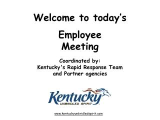 Welcome to today's   Employee  Meeting Coordinated by: Kentucky's Rapid Response Team  and Partner agencies