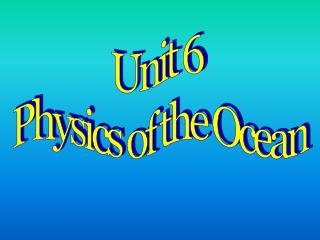 Unit 6  Physics of the Ocean