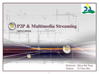 P2P & Multimedia Streaming