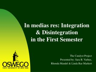 In medias res: Integration & Disintegration  in the First Semester