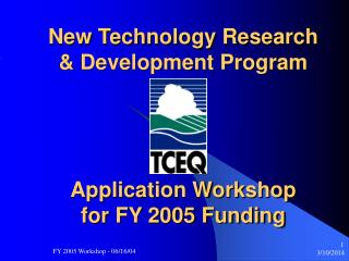 New Technology Research & Development Program  Application Workshop  for FY 2005 Funding