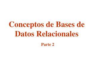 Conceptos de Bases de Datos Relacionales Parte 2