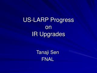 US-LARP Progress  on  IR Upgrades