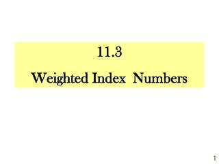 11.3 Weighted Index  Numbers