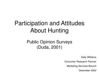 Participation and Attitudes  About Hunting Public Opinion Surveys  (Duda, 2001)