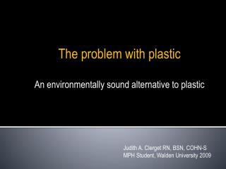 The problem with plastic An environmentally sound alternative to plastic