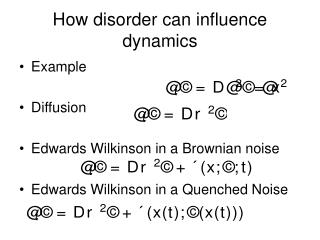 How disorder can influence dynamics