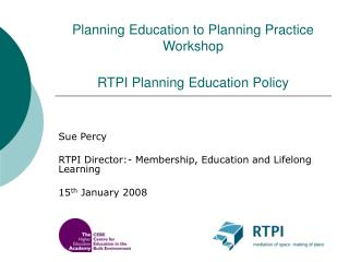 Planning Education to Planning Practice Workshop RTPI Planning Education Policy