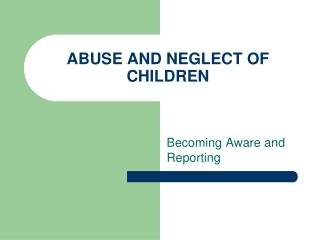 ABUSE AND NEGLECT OF CHILDREN