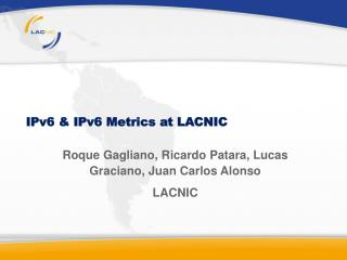 IPv6 & IPv6 Metrics at LACNIC