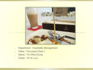 Department : Hospitality Management Class : Two years Class 1 Name : YU HAN,Chung