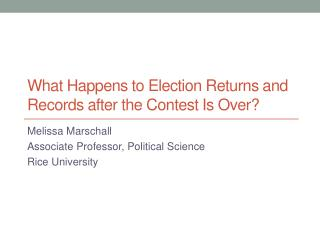 What Happens to Election Returns and Records  a fter the Contest Is Over?