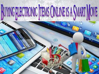 Buying Electronic Items Online is a Smart Move