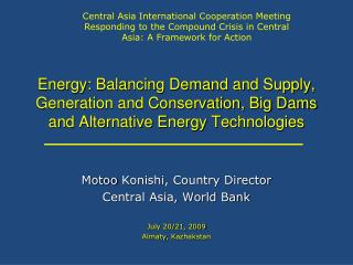 Motoo Konishi , Country Director Central Asia, World Bank July 20/21, 2009 Almaty ,  Kazhakstan