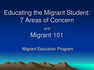 Educating the Migrant Student:  7 Areas of Concern and Migrant 101
