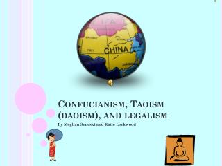 Confucianism, Taoism ( daoism ), and legalism