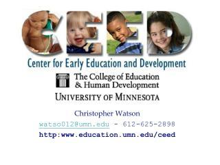 Christopher Watson watso012@umn.edu - 612-625-2898 http:www.education.umn.edu/ceed