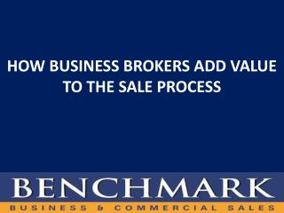 HOW BUSINESS BROKERS ADD VALUE TO THE SALE PROCESS