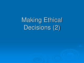 Making Ethical Decisions (2)