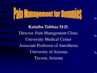 Kutaiba Tabbaa M.D. Director, Pain Management Clinic University Medical Center  Associate Professor of Anesthesia Univer