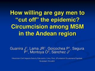 "How willing are gay men to ""cut off"" the epidemic? Circumcision among MSM in the Andean region"