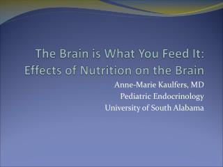 The Brain is What You Feed It:  Effects of Nutrition on the Brain