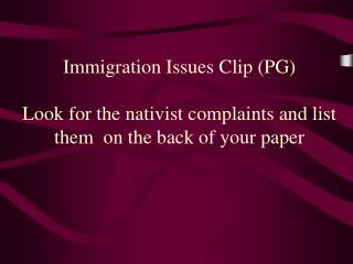 Immigration Issues Clip (PG) Look for the nativist complaints and list them on the back of your paper