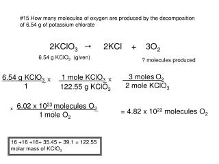 #15 How many molecules of oxygen are produced by the decomposition of 6.54 g of potassium chlorate