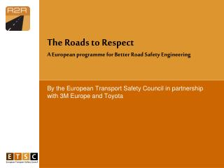 By the European Transport Safety Council in partnership with 3M Europe and Toyota