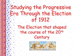 Studying the Progressive Era Through the Election of 1912