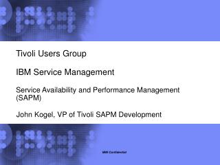Tivoli Users Group IBM Service Management Service Availability and Performance Management (SAPM)