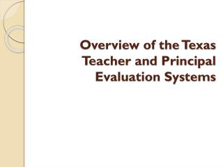 Overview of the Texas Teacher and Principal Evaluation Systems