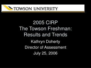 2005 CIRP The Towson Freshman:  Results and Trends