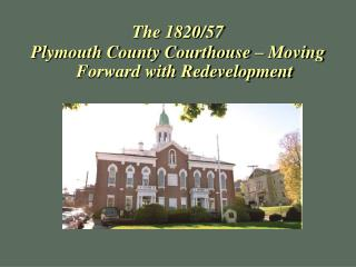 The 1820/57  Plymouth County Courthouse – Moving Forward with Redevelopment