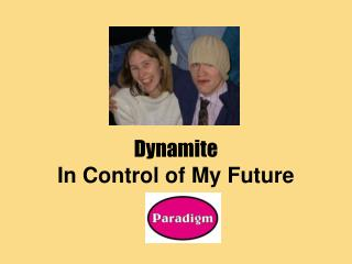 Dynamite In Control of My Future