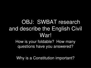 OBJ OBJ:  SWBAT research and describe the English Civil War!