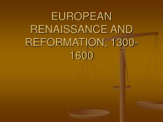 EUROPEAN RENAISSANCE AND REFORMATION, 1300-1600